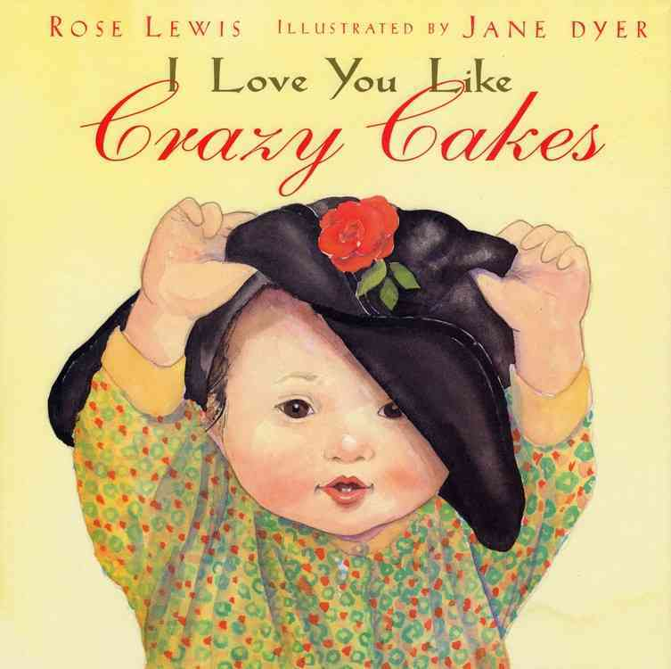I Love You Like Crazy Cakes By Lewis, Rose A./ Dyer, Jane (ILT)