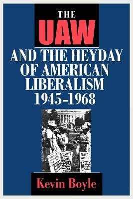 The Uaw and the Heyday of American Liberalism 1945-1968 By Boyle, Kevin